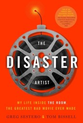 The Disaster Artist: My Life Inside The Room, the Greatest Bad Movie Ever Made Book Pdf