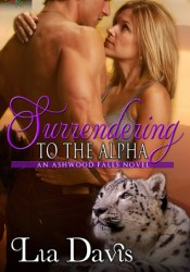 Surrendering to the Alpha (Ashwood Falls, #3) Pdf Book