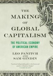 The Making of Global Capitalism: The Political Economy Of American Empire Pdf Book