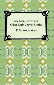 My Man Jeeves and Other Early Jeeves Stories [with Biographical Introduction]