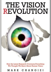 The Vision Revolution: How the Latest Research Overturns Everything We Thought We Knew About Human Vision Pdf Book
