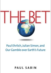 The Bet: Paul Ehrlich, Julian Simon, and Our Gamble over Earth's Future Pdf Book