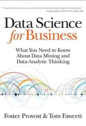 Data Science for Business: What you need to know about data mining and data-analytic thinking Book Pdf