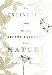 On Extinction: How We Became Estranged from Nature Pdf Book