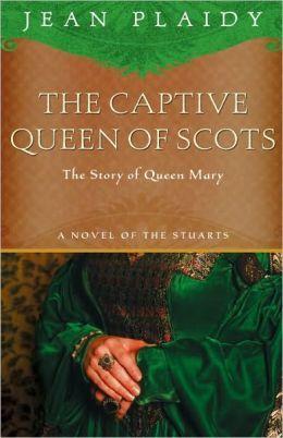 The Captive Queen of Scots (Stuart Saga, #2; Mary Stuart, #2)