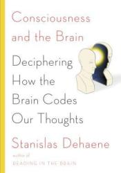 Consciousness and the Brain: Deciphering How the Brain Codes Our Thoughts Pdf Book