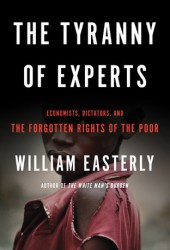 The Tyranny of Experts: Economists, Dictators, and the Forgotten Rights of the Poor Book Pdf