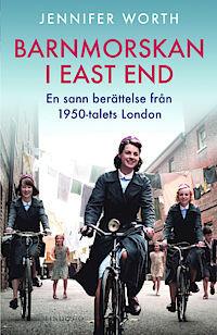 Barnmorskan i East End: En sann berättelse från 1950-talets London (Barnmorskan i East End, #1)