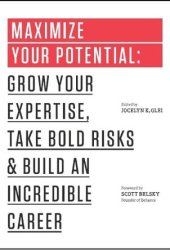 Maximize Your Potential: Grow Your Expertise, Take Bold Risks  Build an Incredible Career Pdf Book
