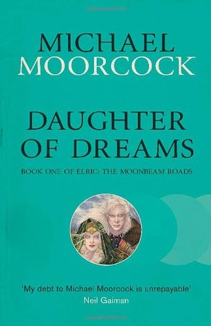 Daughter of Dreams: Book One of Elric: The Moonbeam Roads (Elric Chronological Order, #7)