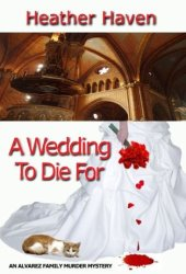 A Wedding to Die For (The Alvarez Family Murder Mystery Series, #2)