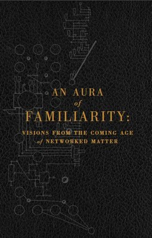 An Aura of Familiarity: Visions from the Coming Age of Networked Matter