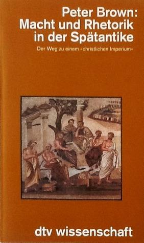 """Macht und Rhetorik in der Spätantike. Der Weg zu einem """"christlichen Imperium"""""""