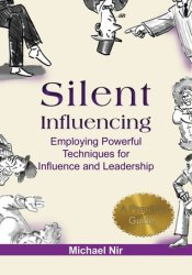 Silent Influencing - Employing Powerful Techniques for Influence and Leadership Pdf Book