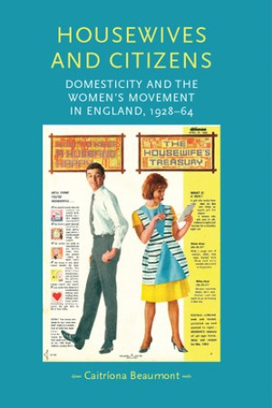 Housewives and Citizens: Domesticity and the Women's Movement in England, 192864