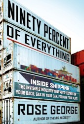 Ninety Percent of Everything: Inside Shipping, the Invisible Industry That Puts Clothes on Your Back, Gas in Your Car, and Food on Your Plate Book Pdf
