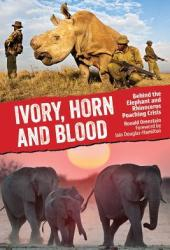 Ivory, Horn and Blood: Behind the Elephant and Rhinoceros Poaching Crisis Book Pdf