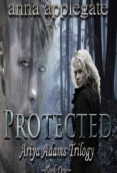 Protected (Ariya Adams Trilogy, #1)
