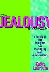 The Jealousy Workbook: Exercises and Insights for Managing Open Relationships Book Pdf