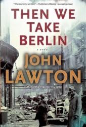 Then We Take Berlin (Joe Wilderness, #1) Pdf Book