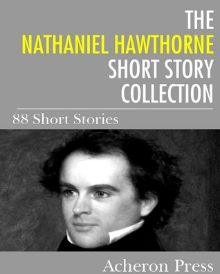 The Nathaniel Hawthorne Short Story Collection: 88 Short Stories