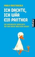 Ich dachte, ich wär ein Panther: Die Geschichte einer Ente auf der Suche nach sich selbst