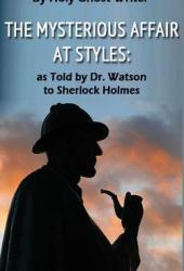 The Mysterious Affair at Styles: As Told by Dr. Watson to Sherlock Holmes (Illustrated)