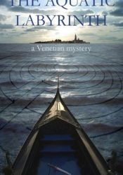 The Aquatic Labyrinth: A Venetian Mystery Pdf Book