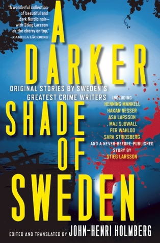 A Darker Shade of Sweden: Original Stories by Sweden's Greatest Crime Writers