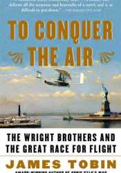 To Conquer the Air: The Wright Brothers and the Great Race for Flight Pdf Book
