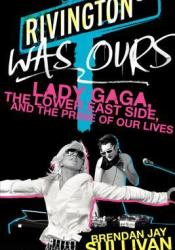 Rivington Was Ours: Lady Gaga, the Lower East Side, and the Prime of Our Lives Pdf Book
