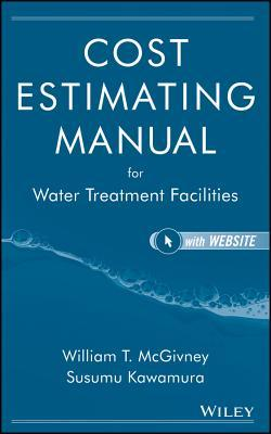 Cost Estimating Manual for Water Treatment Facilities [With CDROM]