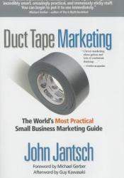Duct Tape Marketing: The World's Most Practical Small Business Marketing Guide Pdf Book
