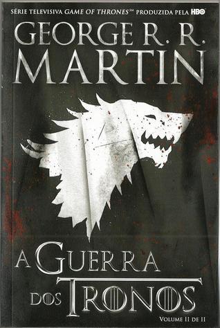 A Guerra dos Tronos, Volume II de II (As Crónicas de Gelo e Fogo, #2)