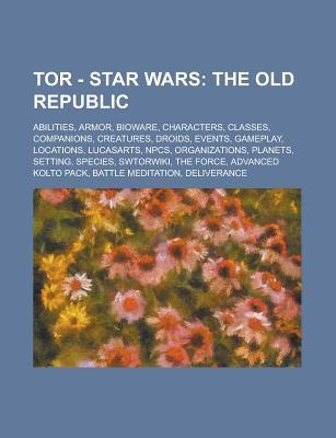 Tor - Star Wars: The Old Republic: Abilities, Armor, Bioware, Characters, Classes, Companions, Creatures, Droids, Events, Gameplay, Locations, LucasArts, Npcs, Organizations, Planets, Setting, Species, Swtorwiki, the Force