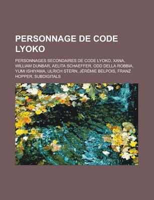 Personnage de Code Lyoko: Personnages Secondaires de Code Lyoko, Xana, William Dunbar, Aelita Schaeffer, Odd Della Robbia, Yumi Ishiyama, Ulrich