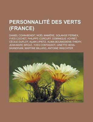 Personnalite Des Verts (France): Daniel Cohn-Bendit, Noel Mamere, Solange Fernex, Yves Cochet, Philippe Corcuff, Dominique Voynet, Cecile Duflot, Alai