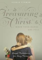 Treasuring Christ When Your Hands Are Full: Gospel Meditations for Busy Moms Pdf Book