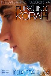 Pursuing Korah (Intoxicating Passion, #4)