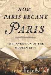 How Paris Became Paris: The Invention of the Modern City Book Pdf