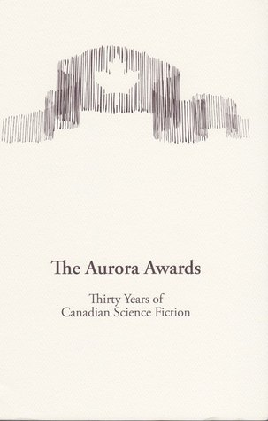 The Aurora Awards: Thirty Years of Canadian Science Fiction