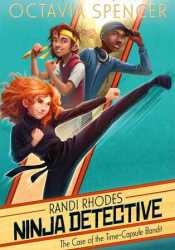 The Case of the Time-Capsule Bandit (Randi Rhodes, Ninja Detective, #1) Pdf Book