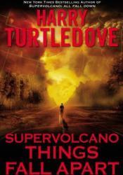 Things Fall Apart (Supervolcano, #3) Pdf Book