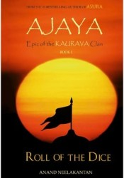 Ajaya: Roll of the Dice (Epic of the Kaurava Clan, #1) Pdf Book