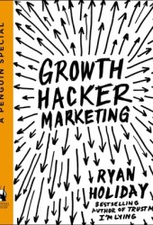 Growth Hacker Marketing: A Primer on the Future of PR, Marketing, and Advertising Book Pdf