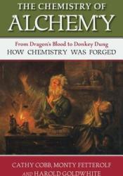 The Chemistry of Alchemy: From Dragon's Blood to Donkey Dung, How Chemistry Was Forged Pdf Book