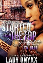 Started From the Top Now I'm Here(An Urban Tale from Riches to Rags)