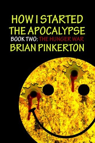 How I Started the Apocalypse, Book Two: The Hunger War