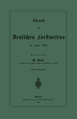 Chronik Des Deutschen Forstwesens Im Jahre 1888: XIV. Jahrgang