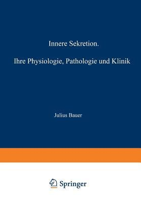 Innere Sekretion: Ihre Physiologie, Pathologie Und Klinik
